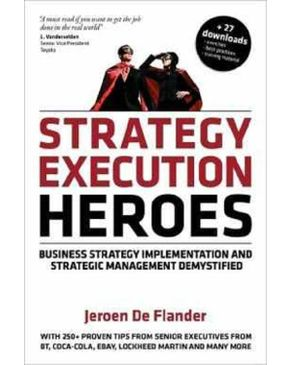 Strategy Execution Heroes: Business Strategy Implementation and Strategic Management Demystified